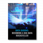 Image of Data Barons: Becoming a Big Data Rockefeller