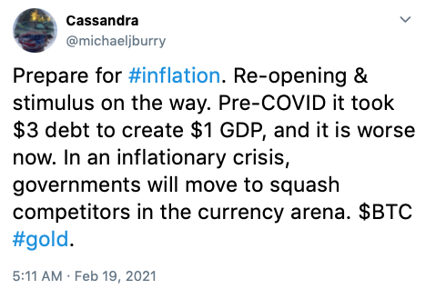 @michaeljburry: Prepare for #inflation. Re-opening & stimulus on the way. Pre-COVID it took $3 debt to create $1 GDP, and it is worse now. In an inflationary crisis, governments will move to squash competitors in the currency arena. $BTC #gold.