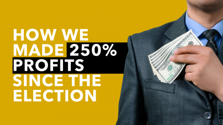 How We Made 250% Profits Since the Election