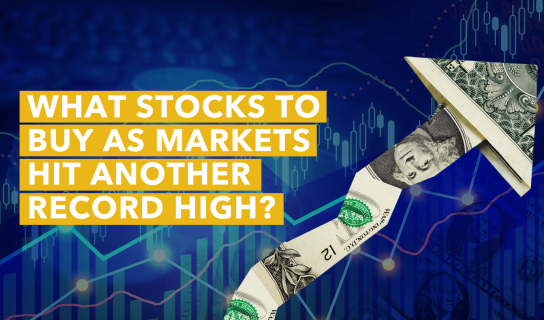 What Stocks To Buy as Markets Hit Another Record High?