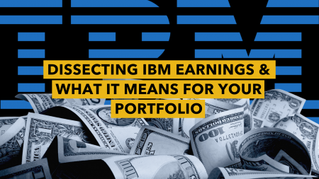 Dissecting IBM Earnings & What It Means For Your Portfolio