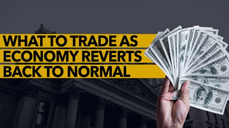 What to Trade as Economy Reverts Back to Normal