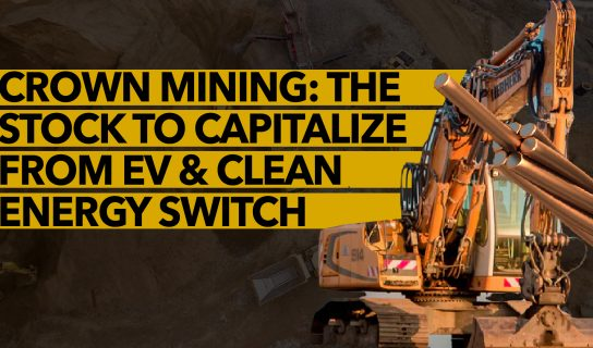Crown Mining: The Stock to Capitalize From EV & Clean Energy Switch